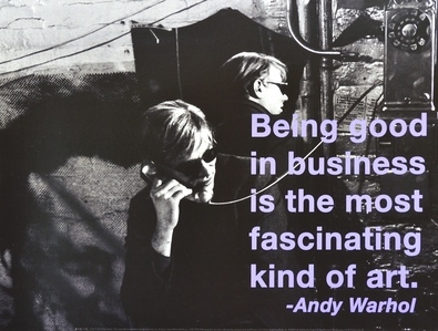 Andy Warhol Being good in a business is the most fascinating kind of art