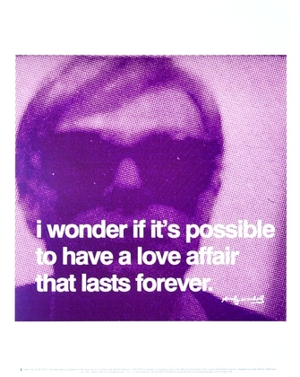 Andy Warhol I wonder if it's possible to have a love affair that lasts forever