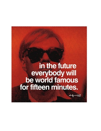 Andy Warhol In the future everybody will be world famous for fifteen minutes