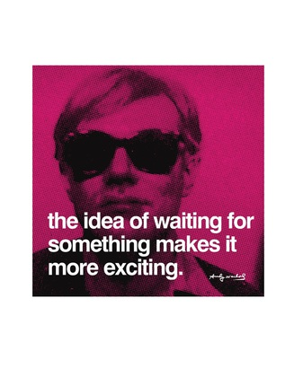 Andy Warhol The idea of waiting for something makes it more exciting