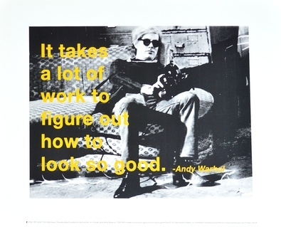 Andy Warhol It takes a lot of work to figure out how to look so good